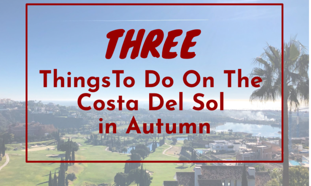 3 Things To Do In Autumn On The Costa Del Sol
